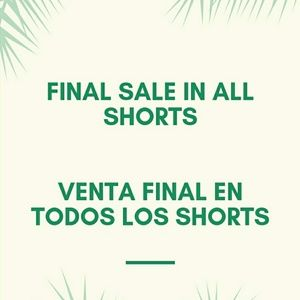 FINAL SALE IN ALL SHORTS